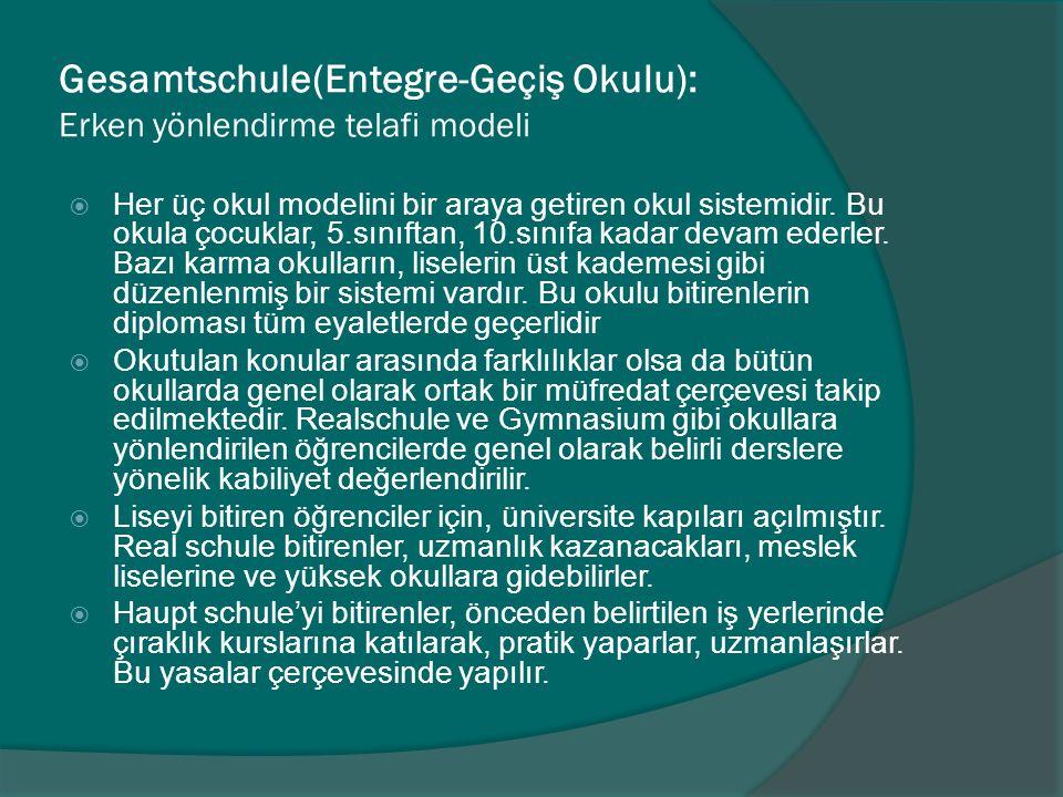 Gesamtschule(Entegre-Geçiş Okulu): Erken yönlendirme telafi modeli  Her üç okul modelini bir araya getiren okul sistemidir. Bu okula çocuklar, 5.sını