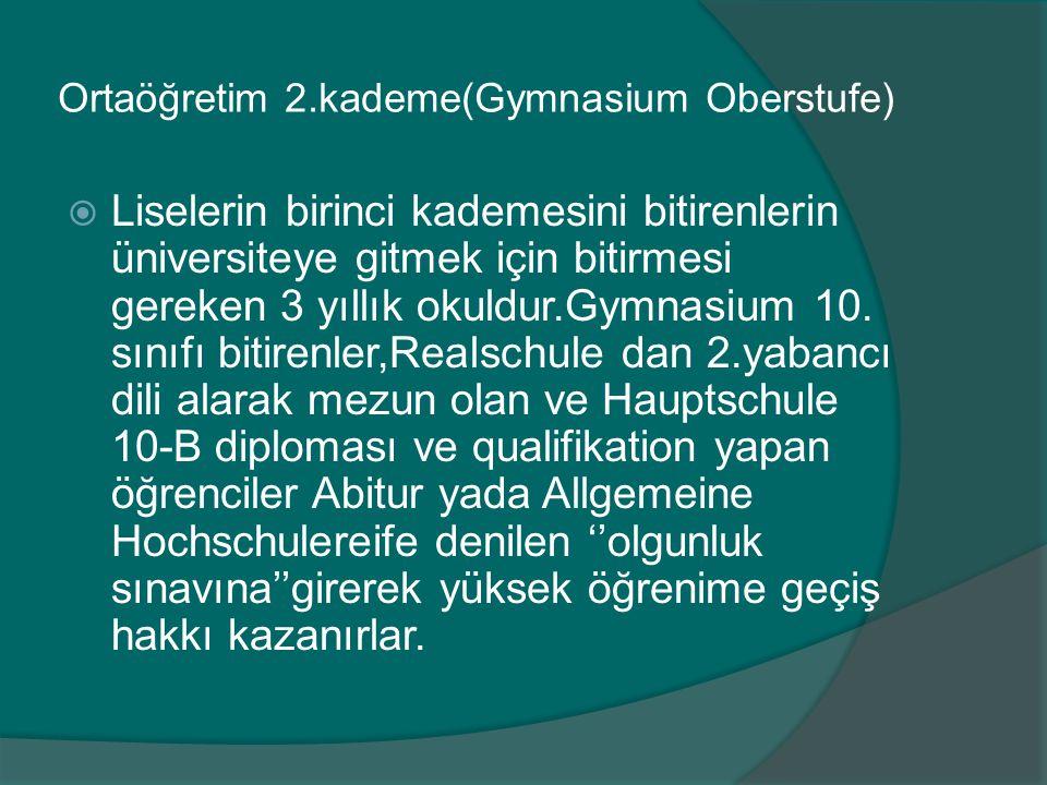 Ortaöğretim 2.kademe(Gymnasium Oberstufe)  Liselerin birinci kademesini bitirenlerin üniversiteye gitmek için bitirmesi gereken 3 yıllık okuldur.Gymn