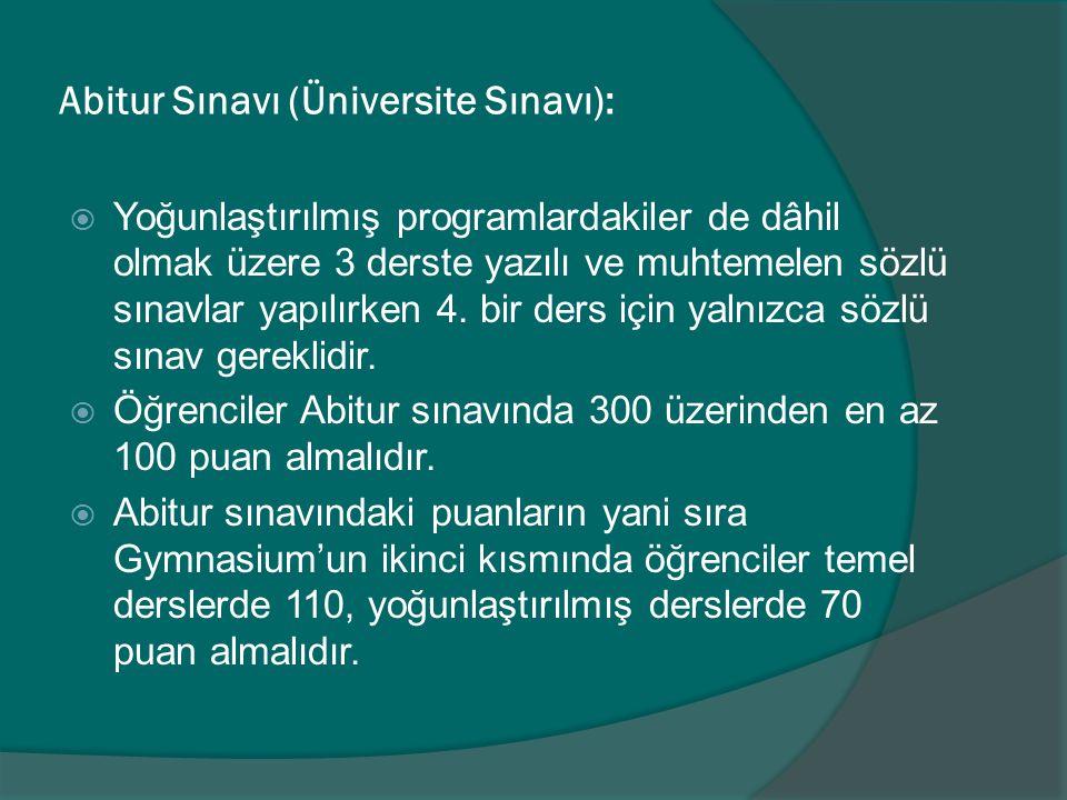 Abitur Sınavı (Üniversite Sınavı):  Yoğunlaştırılmış programlardakiler de dâhil olmak üzere 3 derste yazılı ve muhtemelen sözlü sınavlar yapılırken 4.