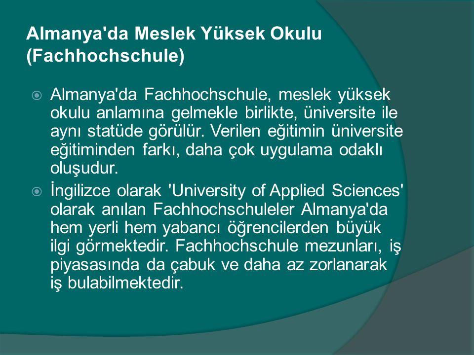 Almanya'da Meslek Yüksek Okulu (Fachhochschule)  Almanya'da Fachhochschule, meslek yüksek okulu anlamına gelmekle birlikte, üniversite ile aynı statü