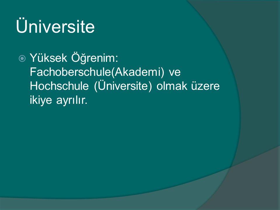 Üniversite  Yüksek Öğrenim: Fachoberschule(Akademi) ve Hochschule (Üniversite) olmak üzere ikiye ayrılır.