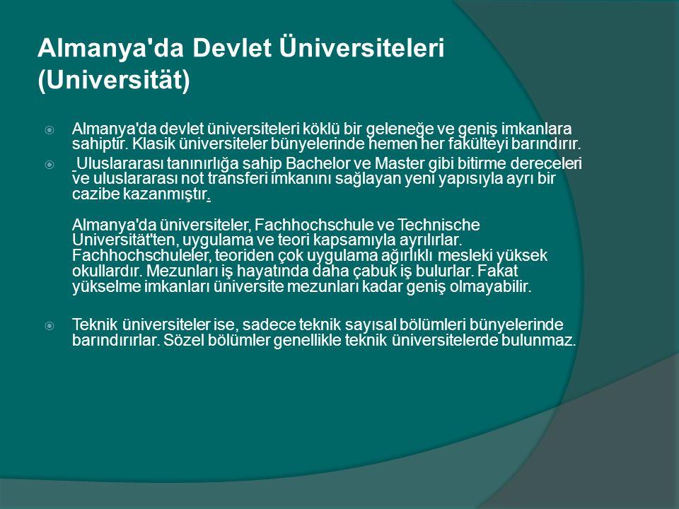 Almanya'da Devlet Üniversiteleri (Universität)  Almanya'da devlet üniversiteleri köklü bir geleneğe ve geniş imkanlara sahiptir. Klasik üniversiteler