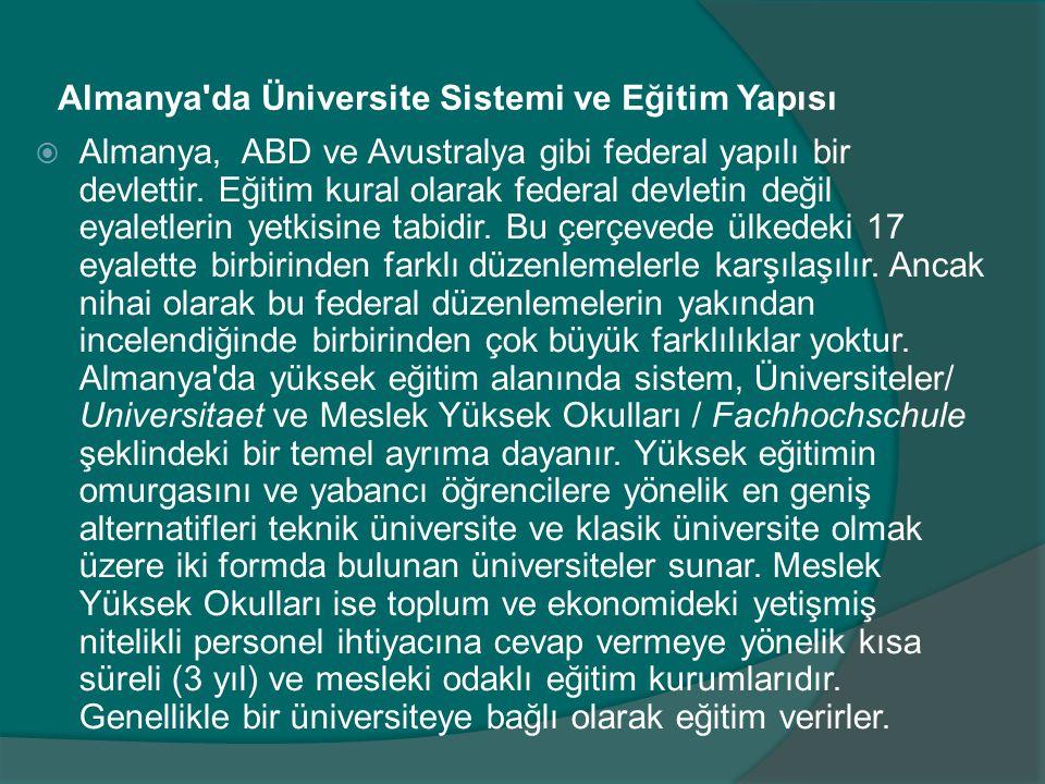 Almanya'da Üniversite Sistemi ve Eğitim Yapısı  Almanya, ABD ve Avustralya gibi federal yapılı bir devlettir. Eğitim kural olarak federal devletin de