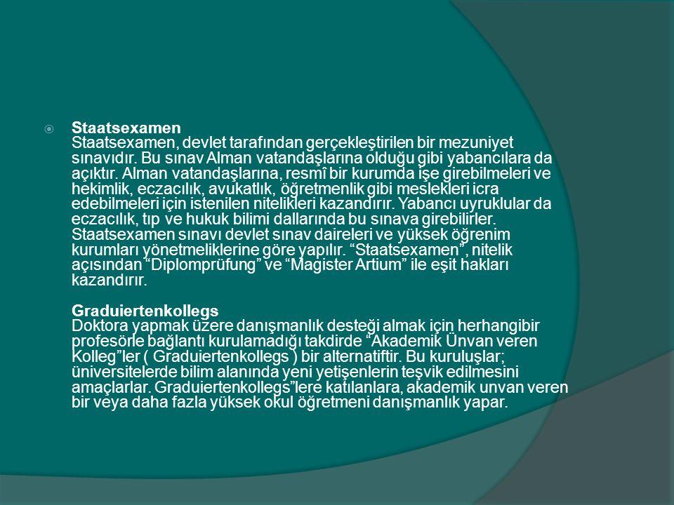  Staatsexamen Staatsexamen, devlet tarafından gerçekleştirilen bir mezuniyet sınavıdır. Bu sınav Alman vatandaşlarına olduğu gibi yabancılara da açık