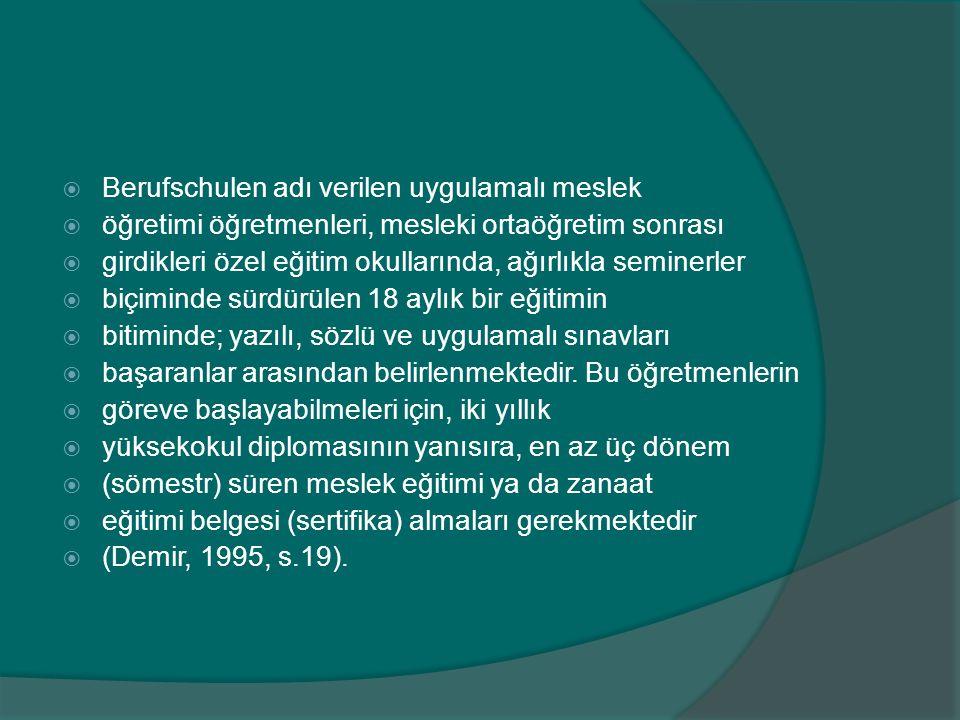  Berufschulen adı verilen uygulamalı meslek  öğretimi öğretmenleri, mesleki ortaöğretim sonrası  girdikleri özel eğitim okullarında, ağırlıkla semi