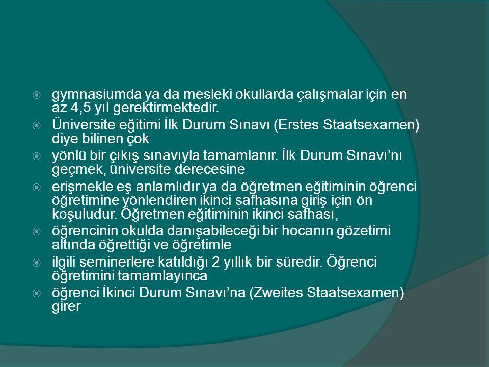  Üniversite eğitimi İlk Durum Sınavı (Erstes Staatsexamen) diye bilinen çok  yönlü bir çıkış sınavıyla tamamlanır.