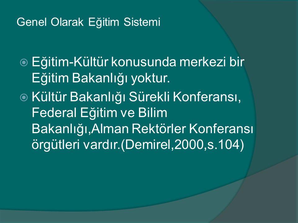 Genel Olarak Eğitim Sistemi  Eğitim-Kültür konusunda merkezi bir Eğitim Bakanlığı yoktur.
