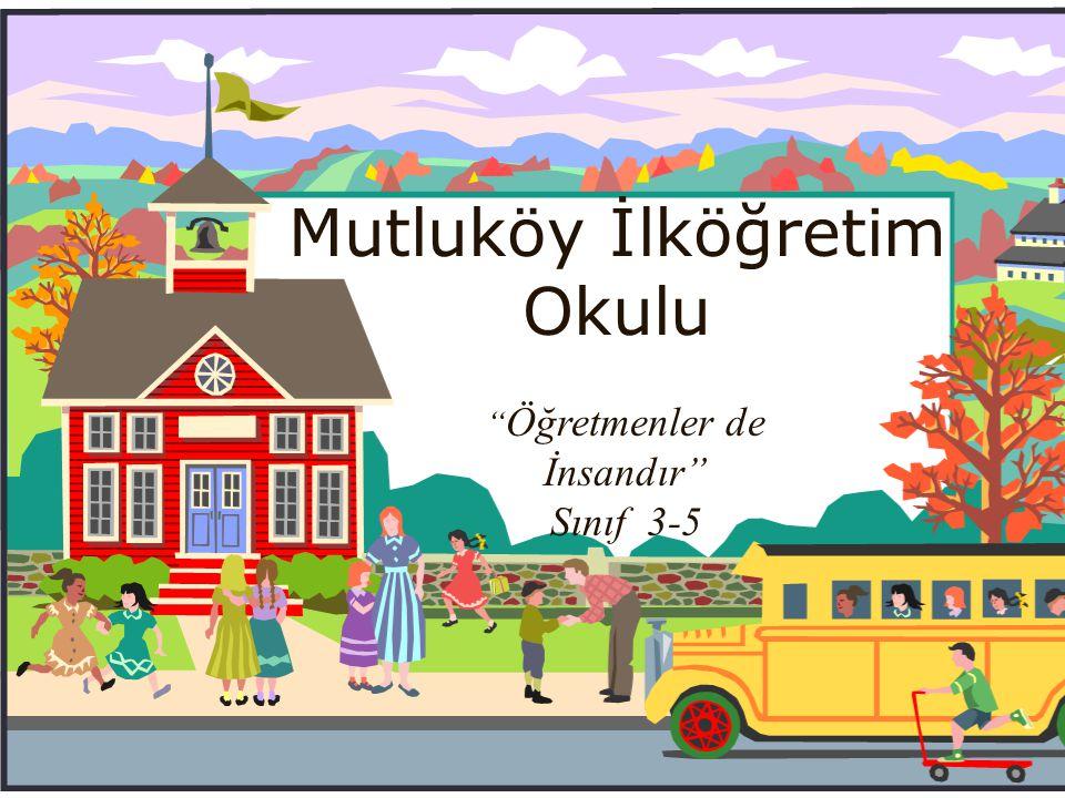 """Mutluköy İlköğretim Okulu """" Öğretmenler de İnsandır"""" Sınıf 3-5"""