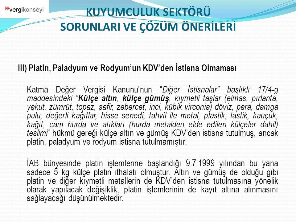 """III) Platin, Paladyum ve Rodyum'un KDV'den İstisna Olmaması Katma Değer Vergisi Kanunu'nun """" Diğer İstisnalar"""" başlıklı 17/4-g maddesindeki """" Külçe al"""