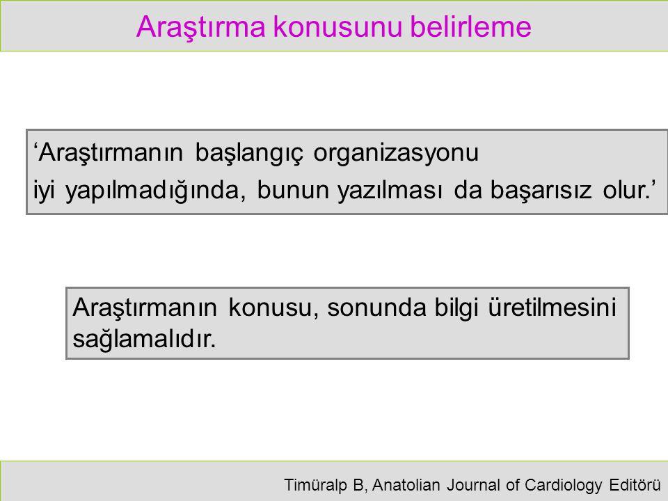 Araştırma konusunu belirleme 'Araştırmanın başlangıç organizasyonu iyi yapılmadığında, bunun yazılması da başarısız olur.' Timüralp B, Anatolian Journ