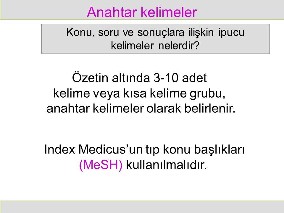 Anahtar kelimeler Özetin altında 3-10 adet kelime veya kısa kelime grubu, anahtar kelimeler olarak belirlenir. Index Medicus'un tıp konu başlıkları (M