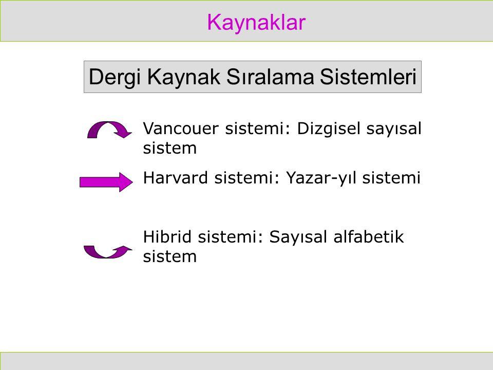 Kaynaklar Dergi Kaynak Sıralama Sistemleri Vancouer sistemi: Dizgisel sayısal sistem Harvard sistemi: Yazar-yıl sistemi Hibrid sistemi: Sayısal alfabe