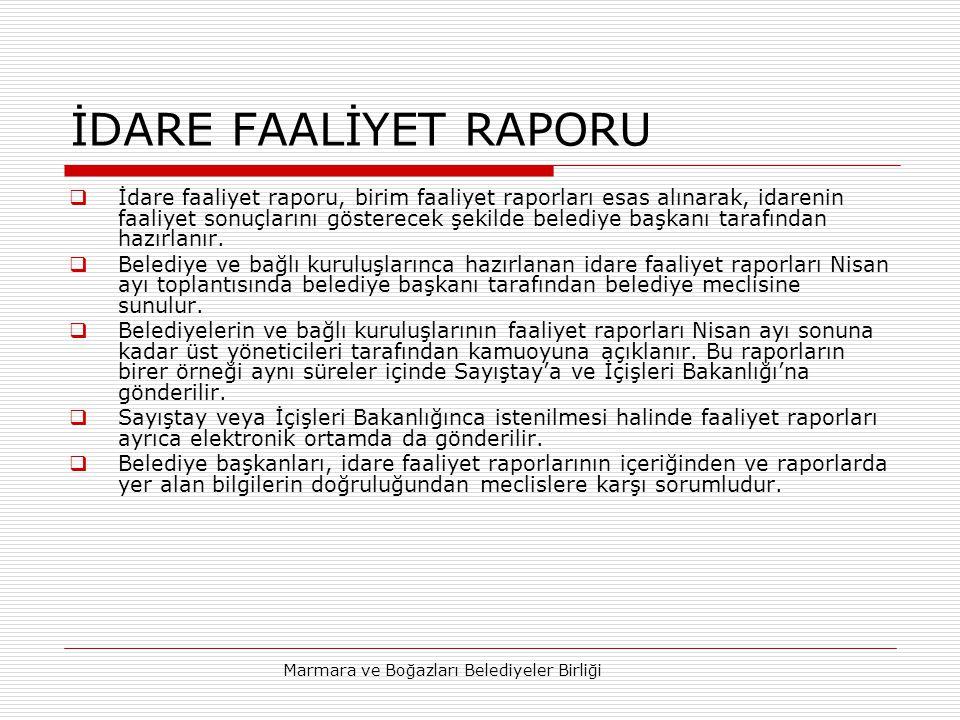 Marmara ve Boğazları Belediyeler Birliği İDARE FAALİYET RAPORU  İdare faaliyet raporu, birim faaliyet raporları esas alınarak, idarenin faaliyet sonuçlarını gösterecek şekilde belediye başkanı tarafından hazırlanır.
