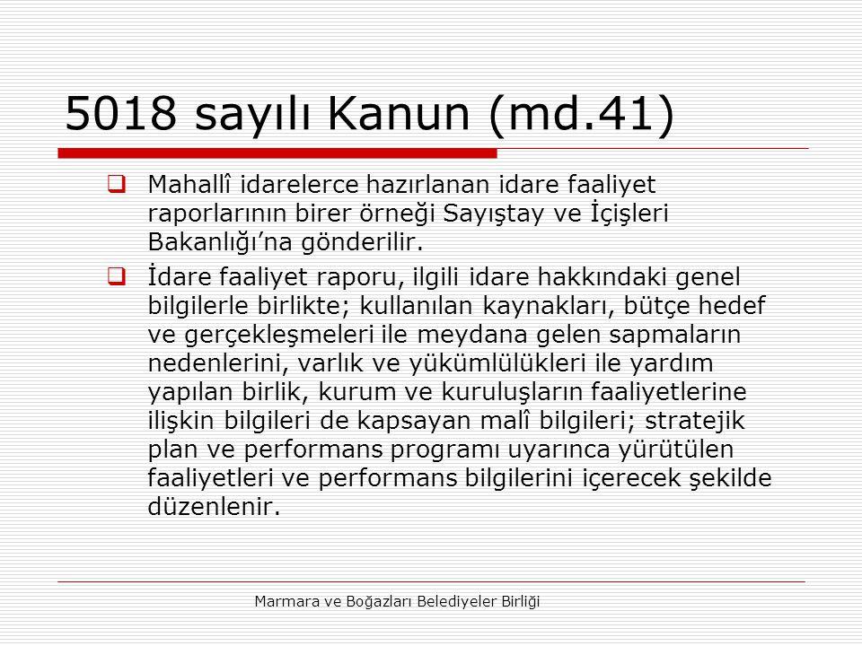 Marmara ve Boğazları Belediyeler Birliği 5018 sayılı Kanun (md.41)  Mahallî idarelerce hazırlanan idare faaliyet raporlarının birer örneği Sayıştay ve İçişleri Bakanlığı'na gönderilir.