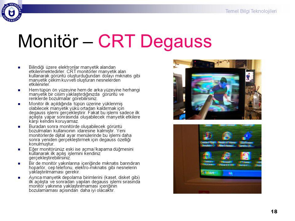 Temel Bilgi Teknolojileri 18 Monitör – CRT Degauss  Bilindiği üzere elektronlar manyetik alandan etkilenmektedirler. CRT monitörler manyetik alan kul