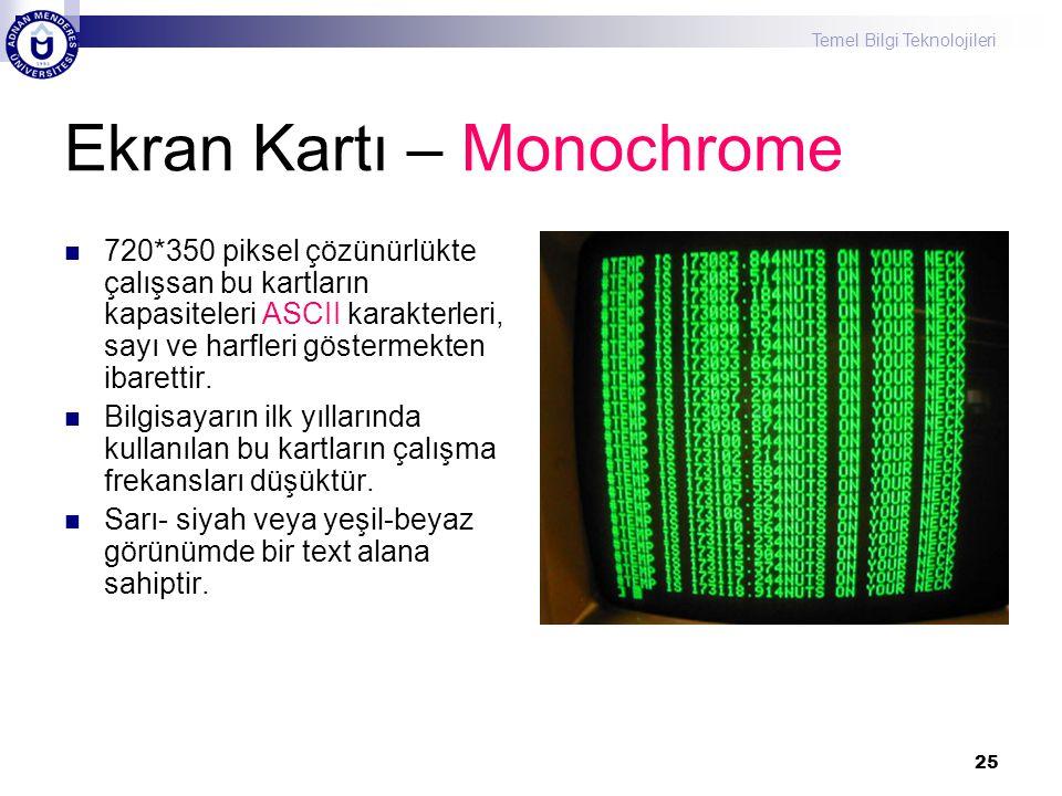 Temel Bilgi Teknolojileri 25 Ekran Kartı – Monochrome  720*350 piksel çözünürlükte çalışsan bu kartların kapasiteleri ASCII karakterleri, sayı ve har