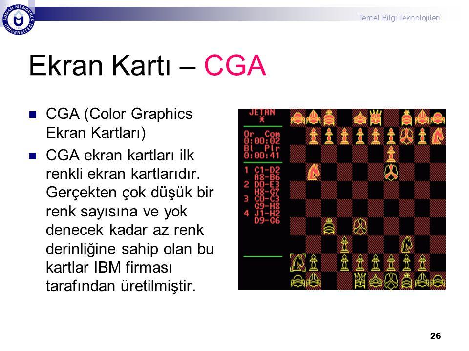 Temel Bilgi Teknolojileri 26 Ekran Kartı – CGA  CGA (Color Graphics Ekran Kartları)  CGA ekran kartları ilk renkli ekran kartlarıdır. Gerçekten çok