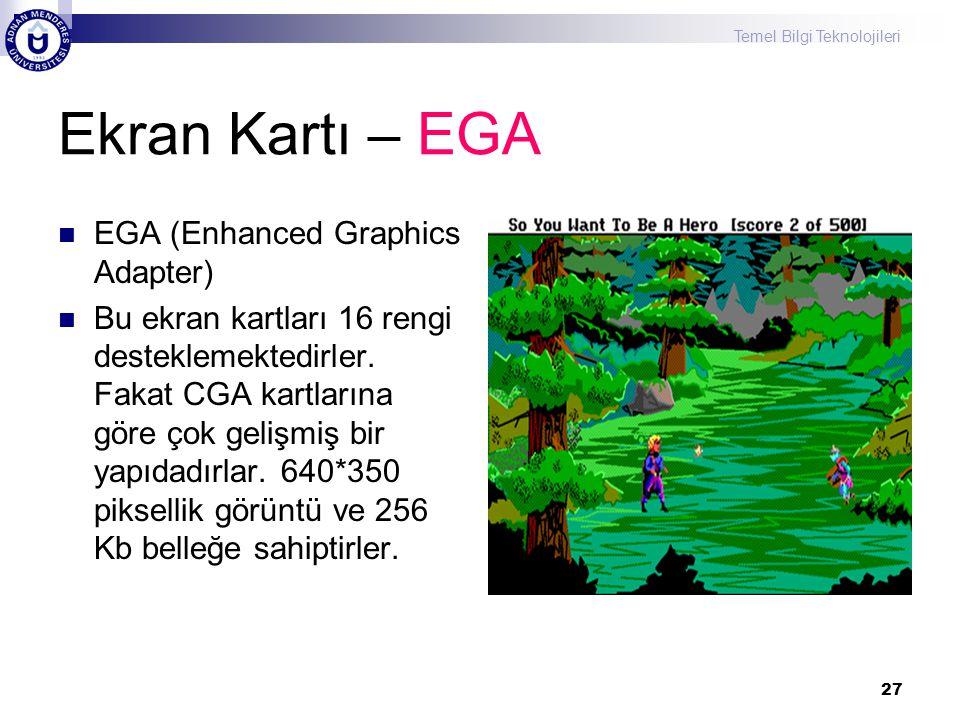 Temel Bilgi Teknolojileri 27 Ekran Kartı – EGA  EGA (Enhanced Graphics Adapter)  Bu ekran kartları 16 rengi desteklemektedirler. Fakat CGA kartların