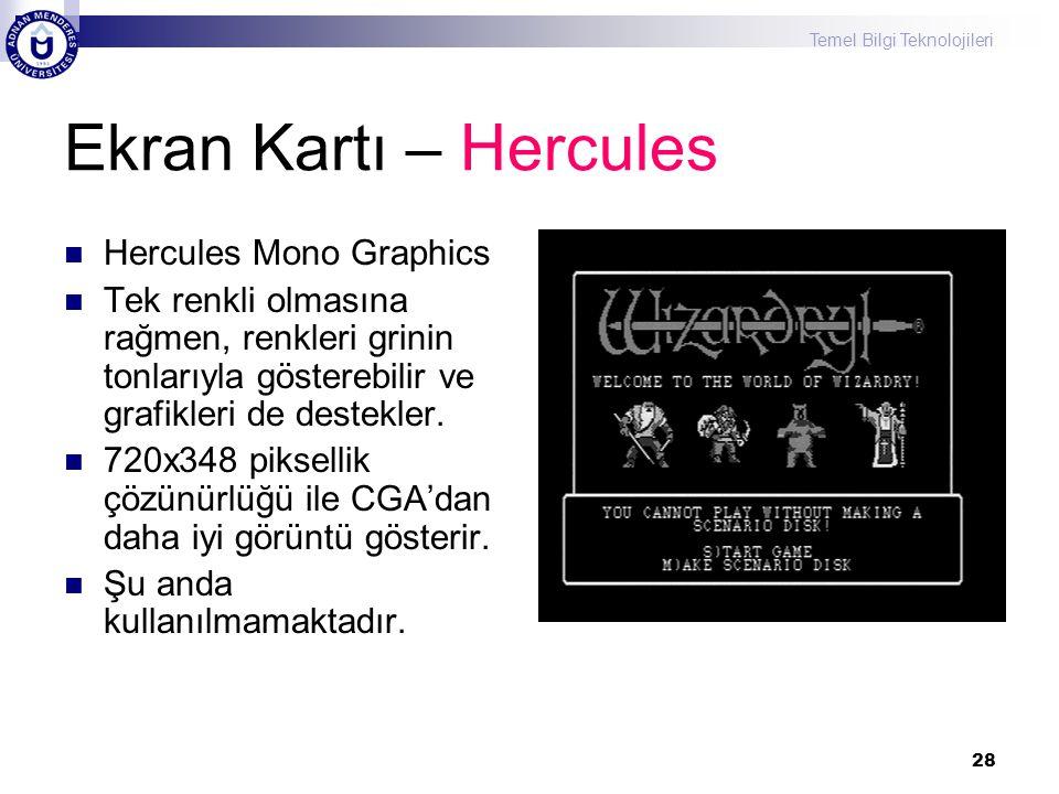 Temel Bilgi Teknolojileri 28 Ekran Kartı – Hercules  Hercules Mono Graphics  Tek renkli olmasına rağmen, renkleri grinin tonlarıyla gösterebilir ve