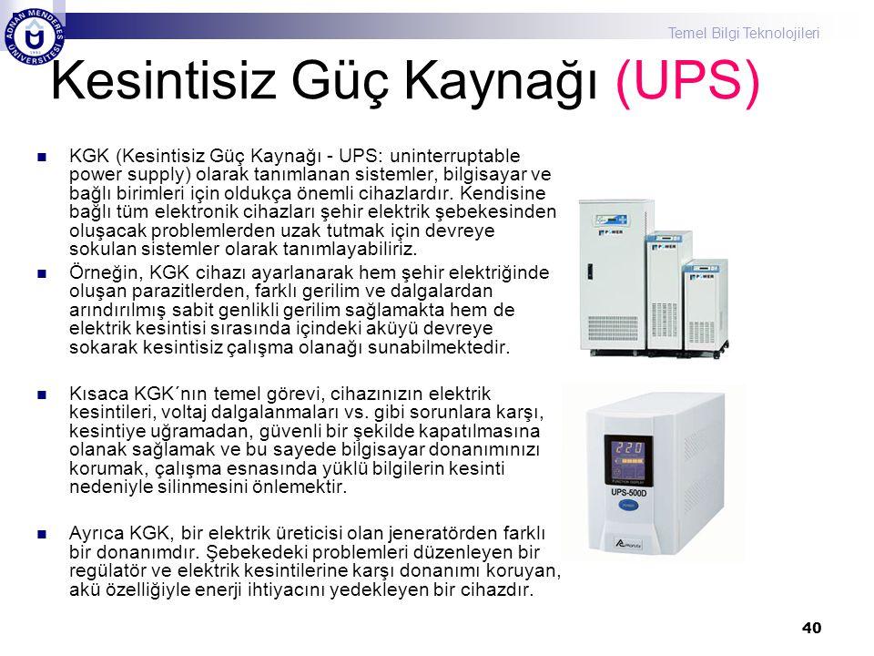 Temel Bilgi Teknolojileri 40 Kesintisiz Güç Kaynağı (UPS)  KGK (Kesintisiz Güç Kaynağı - UPS: uninterruptable power supply) olarak tanımlanan sisteml