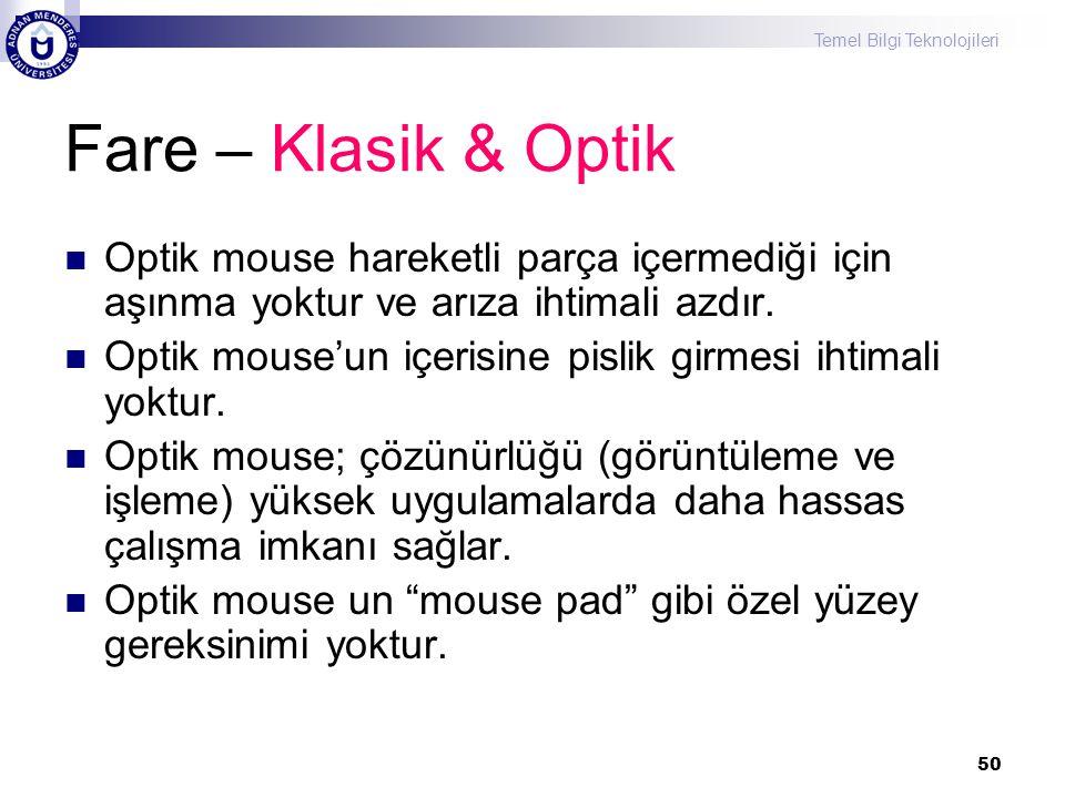 Temel Bilgi Teknolojileri 50 Fare – Klasik & Optik  Optik mouse hareketli parça içermediği için aşınma yoktur ve arıza ihtimali azdır.  Optik mouse'