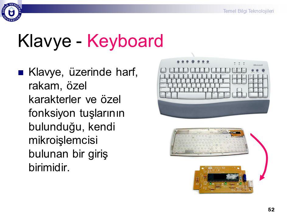 Temel Bilgi Teknolojileri 52 Klavye - Keyboard  Klavye, üzerinde harf, rakam, özel karakterler ve özel fonksiyon tuşlarının bulunduğu, kendi mikroişl