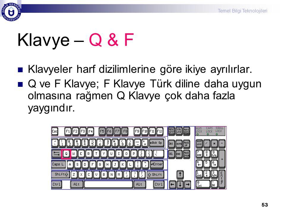 Temel Bilgi Teknolojileri 53 Klavye – Q & F  Klavyeler harf dizilimlerine göre ikiye ayrılırlar.  Q ve F Klavye; F Klavye Türk diline daha uygun olm