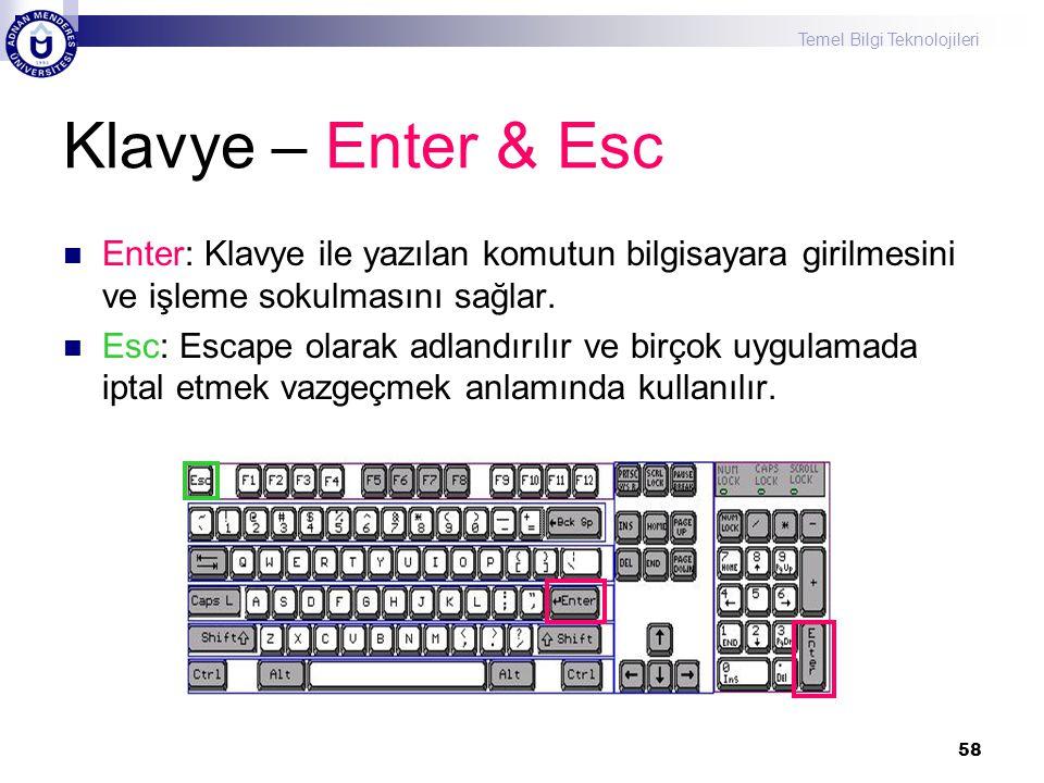 Temel Bilgi Teknolojileri 58 Klavye – Enter & Esc  Enter: Klavye ile yazılan komutun bilgisayara girilmesini ve işleme sokulmasını sağlar.  Esc: Esc