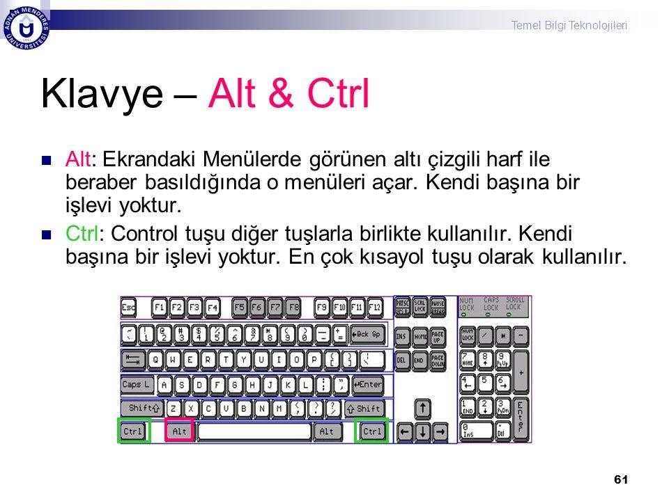 Temel Bilgi Teknolojileri 61 Klavye – Alt & Ctrl  Alt: Ekrandaki Menülerde görünen altı çizgili harf ile beraber basıldığında o menüleri açar. Kendi