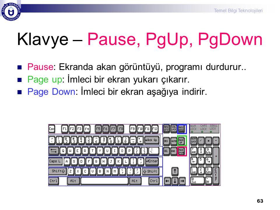 Temel Bilgi Teknolojileri 63 Klavye – Pause, PgUp, PgDown  Pause: Ekranda akan görüntüyü, programı durdurur..  Page up: İmleci bir ekran yukarı çıka