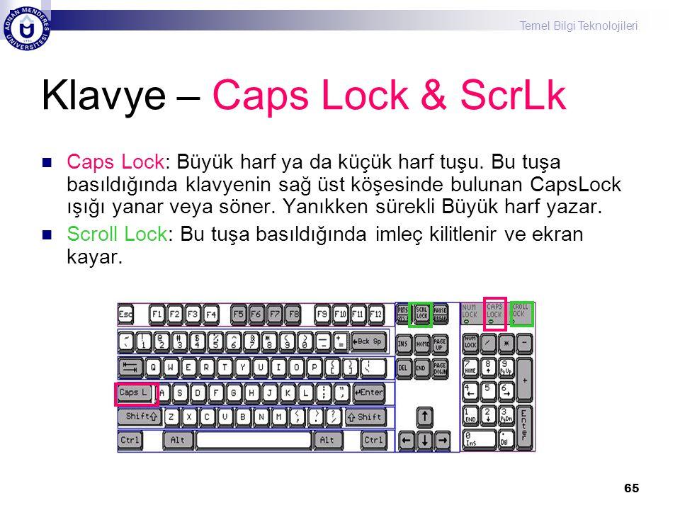 Temel Bilgi Teknolojileri 65 Klavye – Caps Lock & ScrLk  Caps Lock: Büyük harf ya da küçük harf tuşu. Bu tuşa basıldığında klavyenin sağ üst köşesind