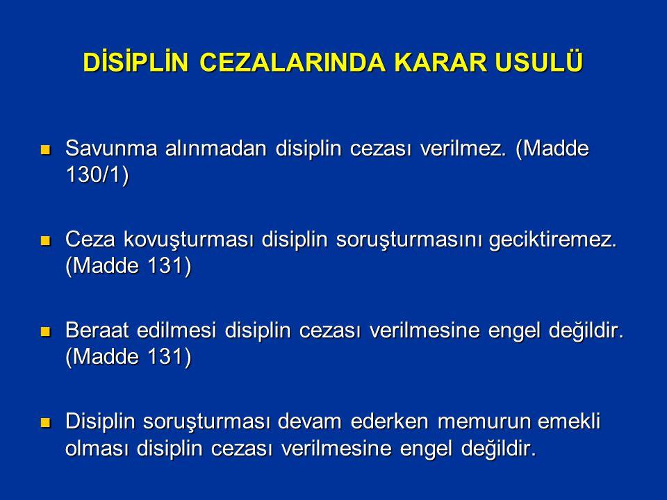  Savunma alınmadan disiplin cezası verilmez. (Madde 130/1)  Ceza kovuşturması disiplin soruşturmasını geciktiremez. (Madde 131)  Beraat edilmesi