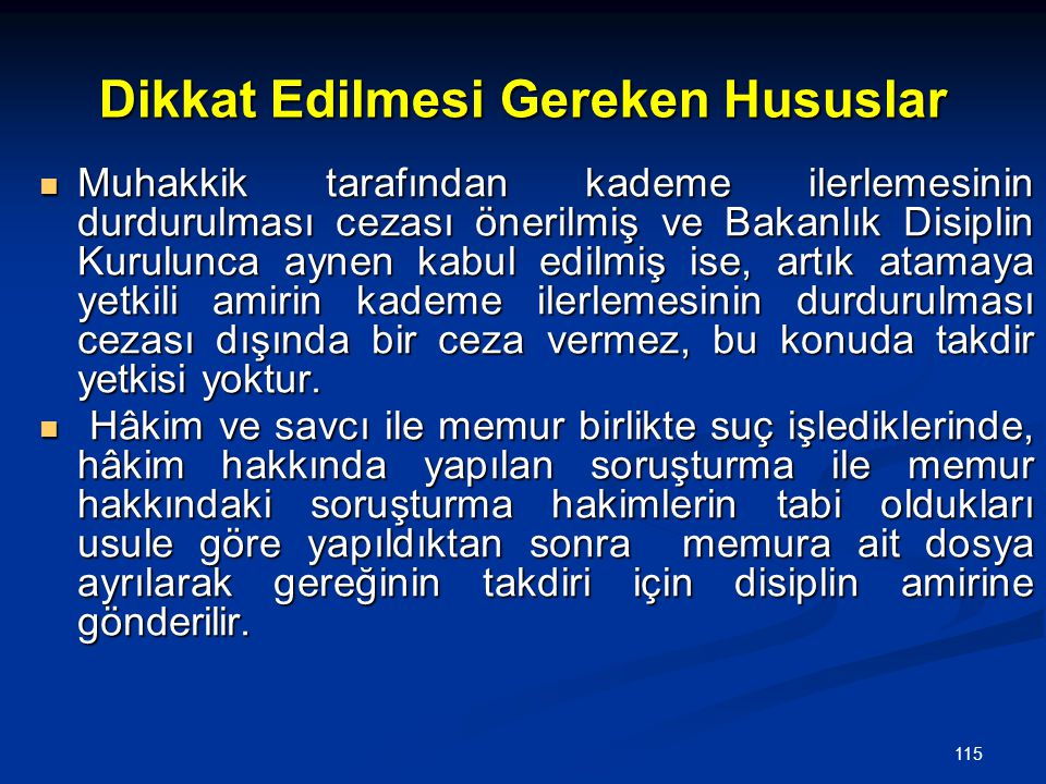115 Dikkat Edilmesi Gereken Hususlar  Muhakkik tarafından kademe ilerlemesinin durdurulması cezası önerilmiş ve Bakanlık Disiplin Kurulunca aynen kab