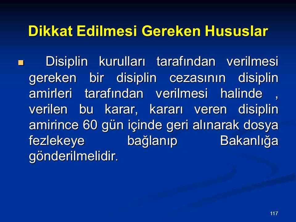 117 Dikkat Edilmesi Gereken Hususlar  Disiplin kurulları tarafından verilmesi gereken bir disiplin cezasının disiplin amirleri tarafından verilmesi h