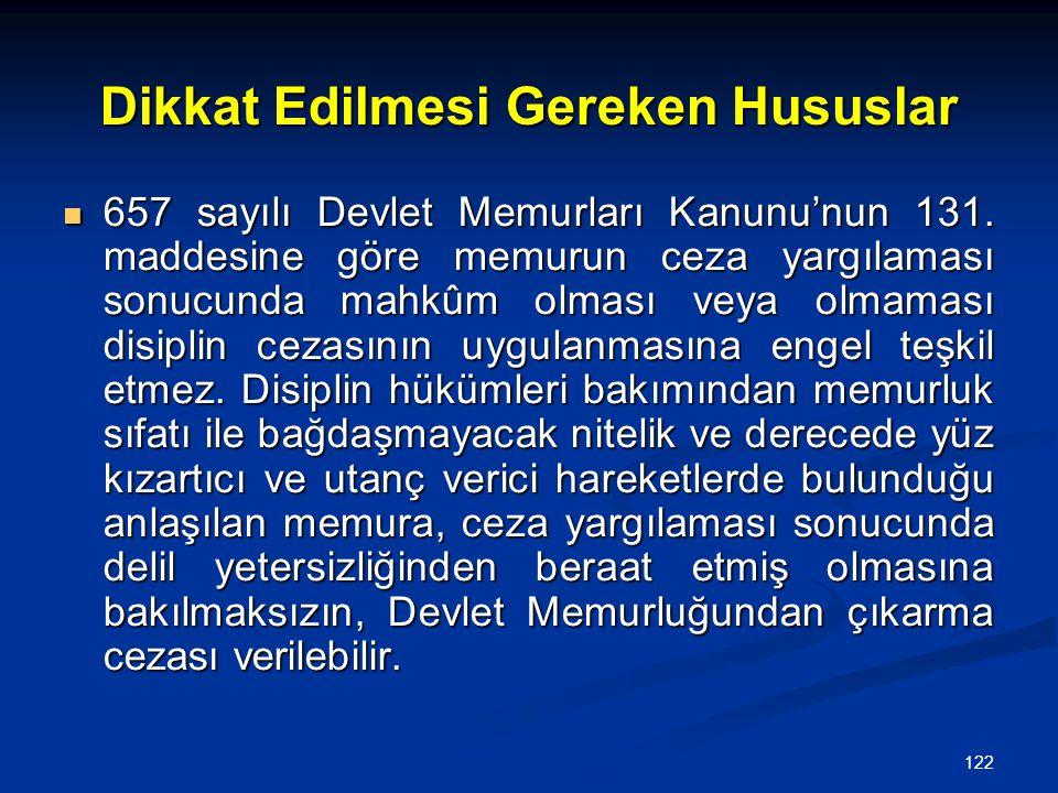 122 Dikkat Edilmesi Gereken Hususlar  657 sayılı Devlet Memurları Kanunu'nun 131. maddesine göre memurun ceza yargılaması sonucunda mahkûm olması vey