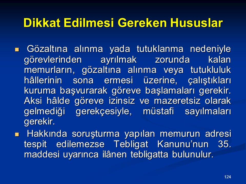 124 Dikkat Edilmesi Gereken Hususlar  Gözaltına alınma yada tutuklanma nedeniyle görevlerinden ayrılmak zorunda kalan memurların, gözaltına alınma ve