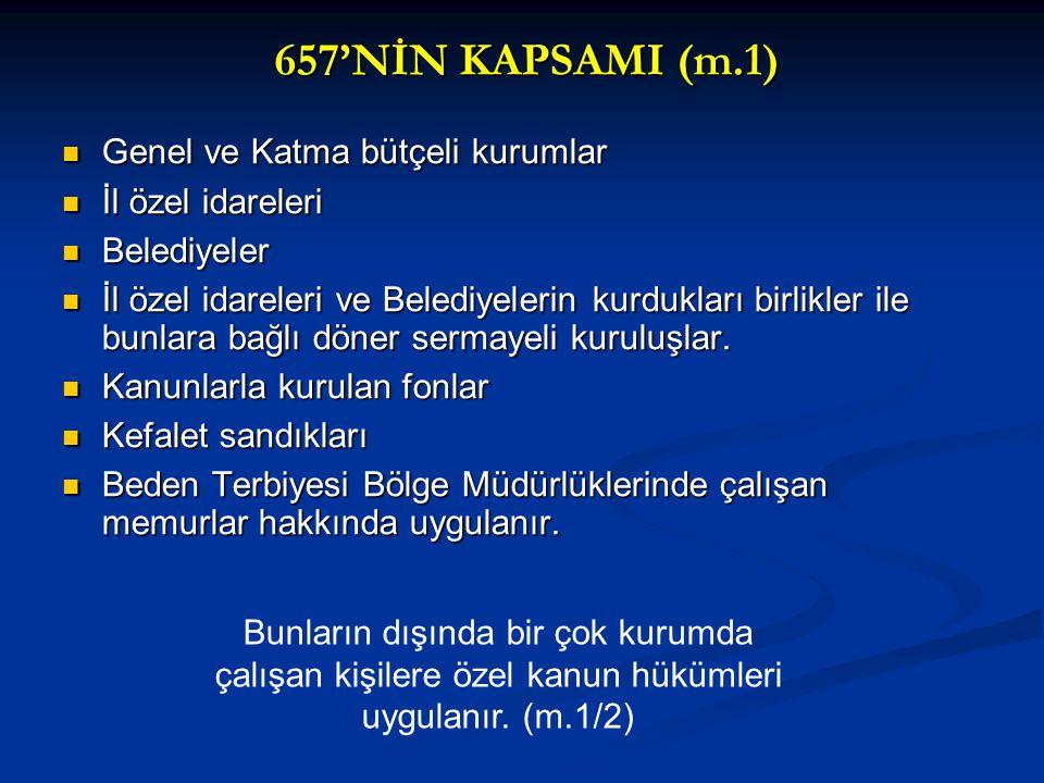 657'NİN KAPSAMI (m.1)  Genel ve Katma bütçeli kurumlar  İl özel idareleri  Belediyeler  İl özel idareleri ve Belediyelerin kurdukları birlikler il