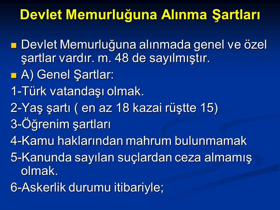 Devlet Memurluğuna Alınma Şartları  Devlet Memurluğuna alınmada genel ve özel şartlar vardır. m. 48 de sayılmıştır.  A) Genel Şartlar: 1-Türk vatand