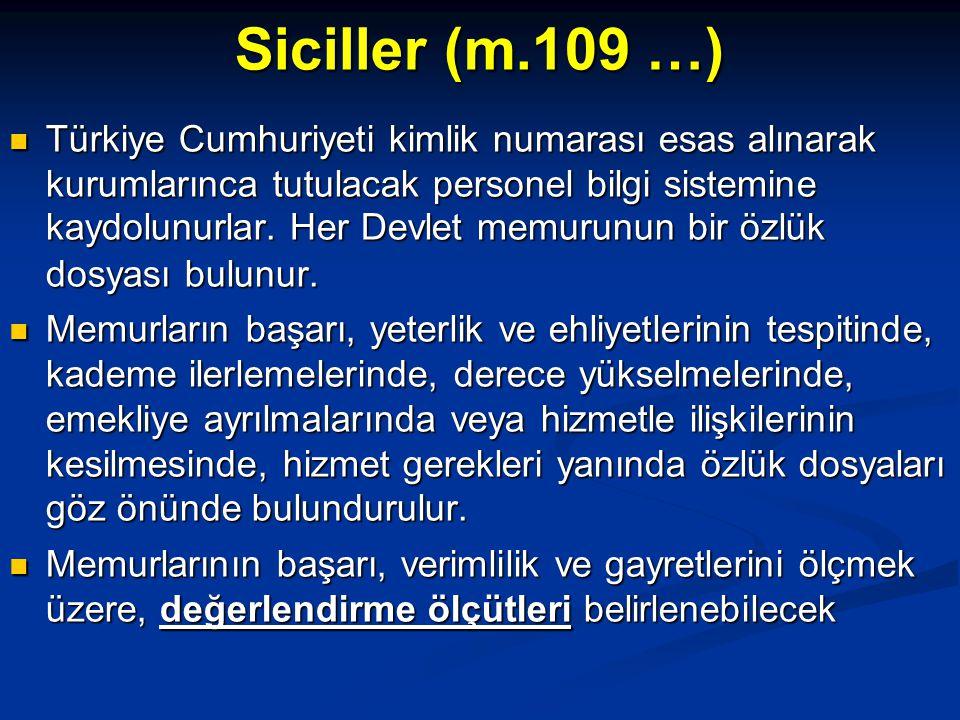 Siciller (m.109 …)  Türkiye Cumhuriyeti kimlik numarası esas alınarak kurumlarınca tutulacak personel bilgi sistemine kaydolunurlar. Her Devlet memur