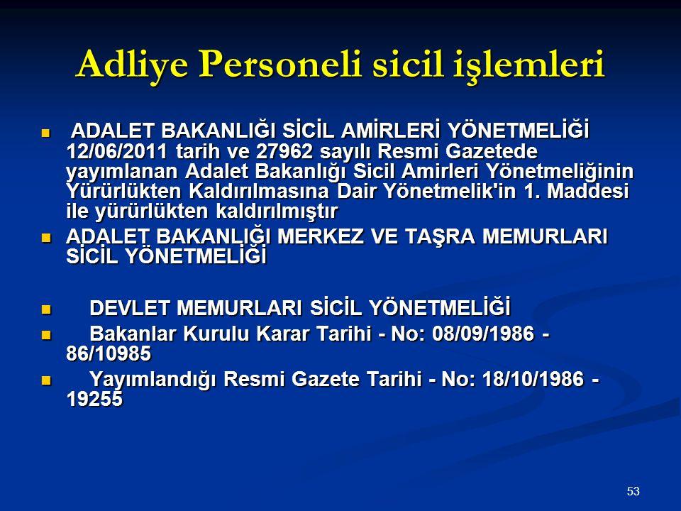 53 Adliye Personeli sicil işlemleri  ADALET BAKANLIĞI SİCİL AMİRLERİ YÖNETMELİĞİ 12/06/2011 tarih ve 27962 sayılı Resmi Gazetede yayımlanan Adalet Ba