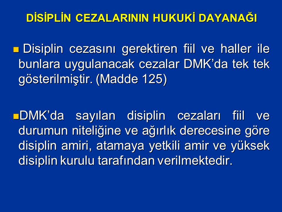 DİSİPLİN CEZALARININ HUKUKİ DAYANAĞI  Disiplin cezasını gerektiren fiil ve haller ile bunlara uygulanacak cezalar DMK'da tek tek gösterilmiştir. (Mad