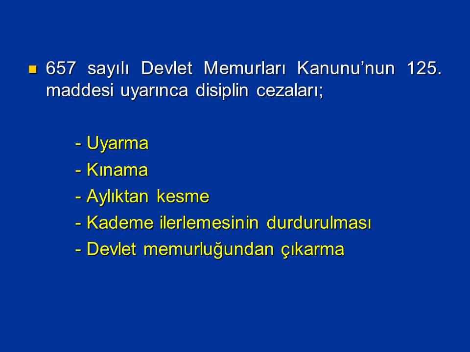  657 sayılı Devlet Memurları Kanunu'nun 125. maddesi uyarınca disiplin cezaları; - Uyarma - Uyarma - Kınama - Kınama - Aylıktan kesme - Aylıktan kesm