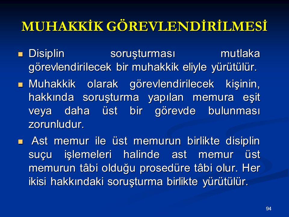 94 MUHAKKİK GÖREVLENDİRİLMESİ  Disiplin soruşturması mutlaka görevlendirilecek bir muhakkik eliyle yürütülür.  Muhakkik olarak görevlendirilecek kiş