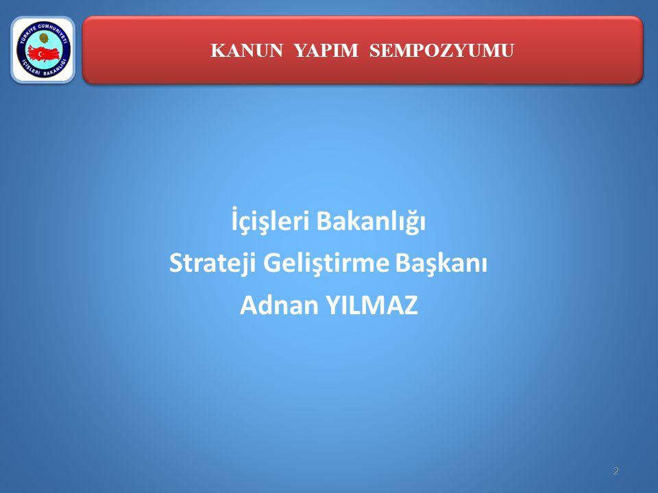 İçişleri Bakanlığı Strateji Geliştirme Başkanı Adnan YILMAZ 2 KANUN YAPIM SEMPOZYUMU