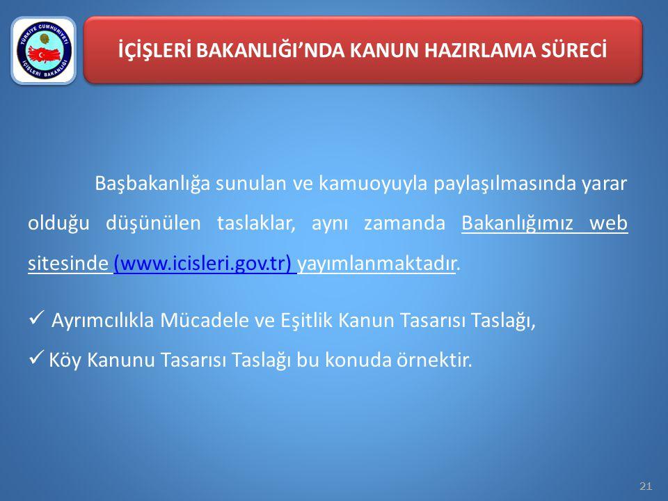21 Başbakanlığa sunulan ve kamuoyuyla paylaşılmasında yarar olduğu düşünülen taslaklar, aynı zamanda Bakanlığımız web sitesinde (www.icisleri.gov.tr)
