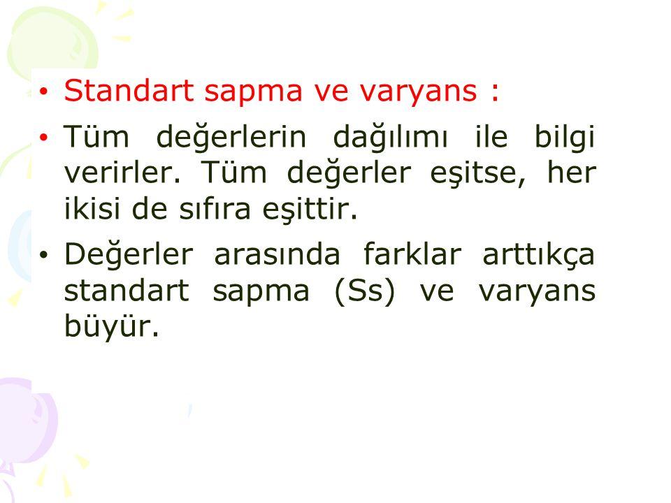 • Standart sapma ve varyans : • Tüm değerlerin dağılımı ile bilgi verirler. Tüm değerler eşitse, her ikisi de sıfıra eşittir. • Değerler arasında fark