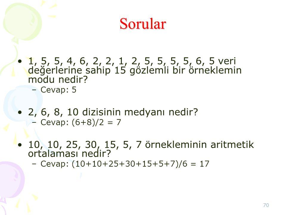70 Sorular •1, 5, 5, 4, 6, 2, 2, 1, 2, 5, 5, 5, 5, 6, 5 veri değerlerine sahip 15 gözlemli bir örneklemin modu nedir? –Cevap: 5 •2, 6, 8, 10 dizisinin