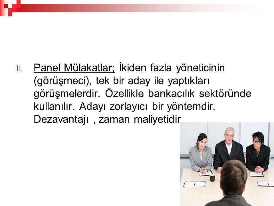 II. Panel Mülakatlar; İkiden fazla yöneticinin (görüşmeci), tek bir aday ile yaptıkları görüşmelerdir. Özellikle bankacılık sektöründe kullanılır. Ada