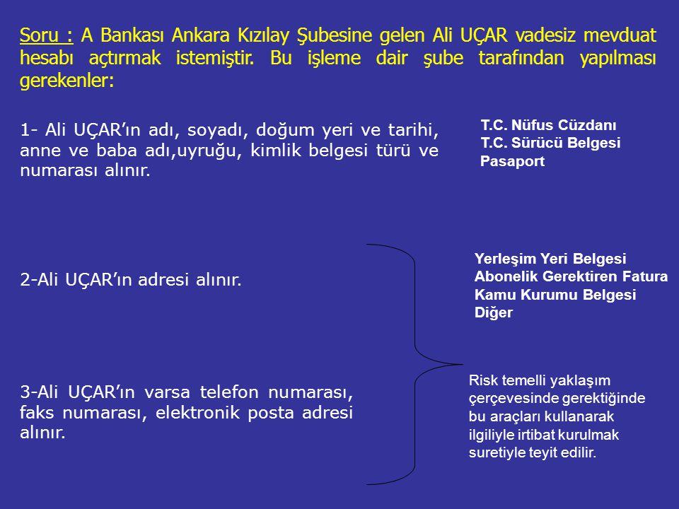 1- Ali UÇAR'ın adı, soyadı, doğum yeri ve tarihi, anne ve baba adı,uyruğu, kimlik belgesi türü ve numarası alınır.
