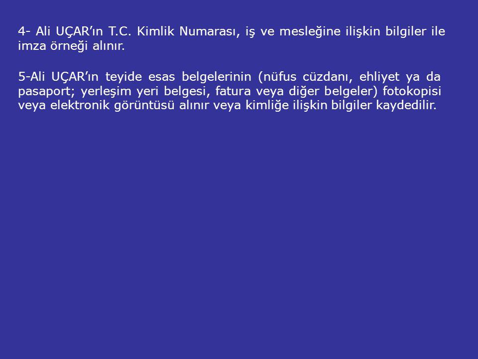 4- Ali UÇAR'ın T.C.Kimlik Numarası, iş ve mesleğine ilişkin bilgiler ile imza örneği alınır.
